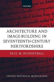 Architecture and Image-Building in Seventeenth-Century Hertfordshire by Paul M. Hunneyball image