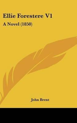 Ellie Forestere V1: A Novel (1850) by John Brent image