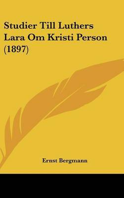 Studier Till Luthers Lara Om Kristi Person (1897) by Ernst Bergmann, Rit image