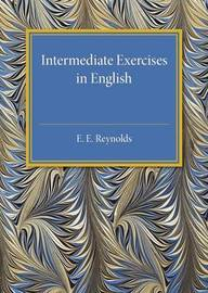 Intermediate Exercises in English by E. E. Reynolds