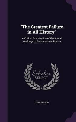 The Greatest Failure in All History by John Spargo