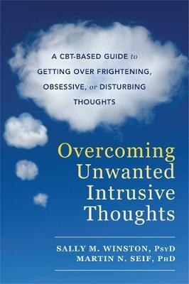 Overcoming Unwanted Intrusive Thoughts by Sally M Winston