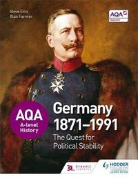 AQA A-level History: The Quest for Political Stability: Germany 1871-1991 by Steve Ellis