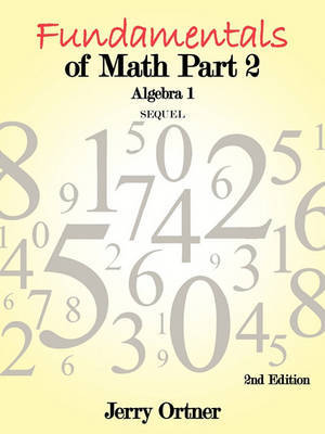 Fundamentals of Math Part 2 Algebra 1 by Jerry Ortner