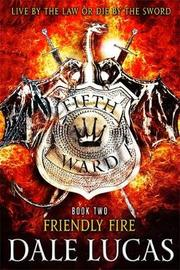 The Fifth Ward: Friendly Fire by Dale Lucas