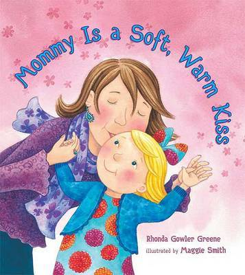 Mommy Is a Soft, Warm Kiss by Rhonda Gowler Greene