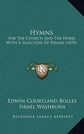 Hymns: For the Church and the Home, with a Selection of Psalms (1870) by Edwin Courtland Bolles