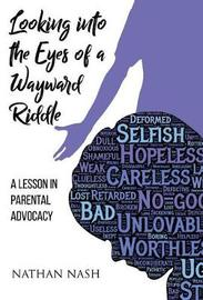Looking Into the Eyes of a Wayward Riddle by Nathan Nash