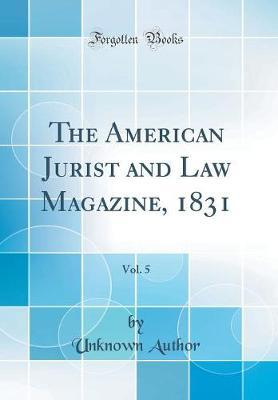 The American Jurist and Law Magazine, 1831, Vol. 5 (Classic Reprint) by Unknown Author image
