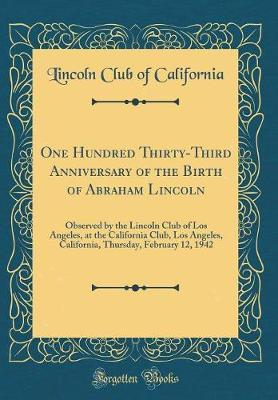 One Hundred Thirty-Third Anniversary of the Birth of Abraham Lincoln by Lincoln Club of California