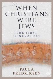 When Christians Were Jews by Paula Fredriksen