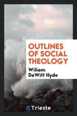Outlines of Social Theology by Wiliam DeWitt Hyde