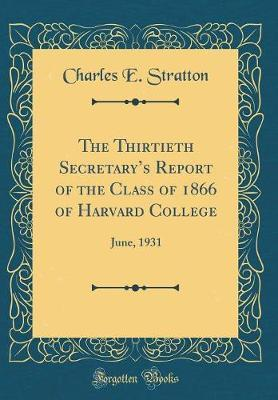 The Thirtieth Secretary's Report of the Class of 1866 of Harvard College by Charles E Stratton
