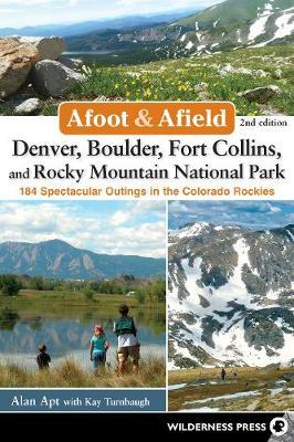 Afoot and Afield: Denver, Boulder, Fort Collins, and Rocky Mountain National Park by Alan Apt
