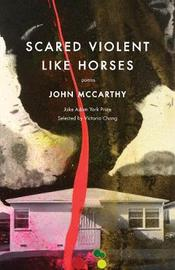 Scared Violent Like Horses by John McCarthy