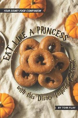 Eat like a Princess with this Disney Inspired Cookbook by Tom Flay