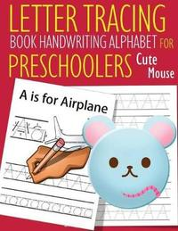 Letter Tracing Book Handwriting Alphabet for Preschoolers Cute Mouse by John J Dewald image
