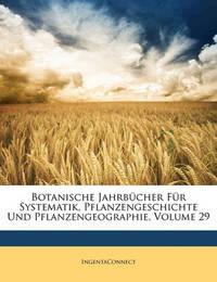 Botanische Jahrbcher Fr Systematik, Pflanzengeschichte Und Pflanzengeographie, Volume 29 by Ingentaconnect
