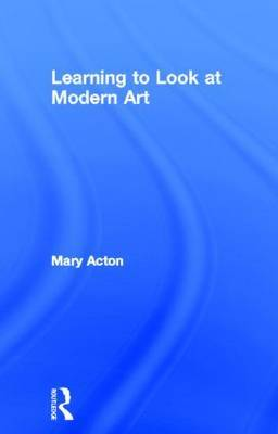 Learning to Look at Modern Art by Mary Acton image