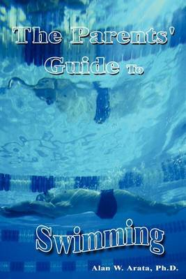 The Parents' Guide to Swimming by Alan W. Arata image