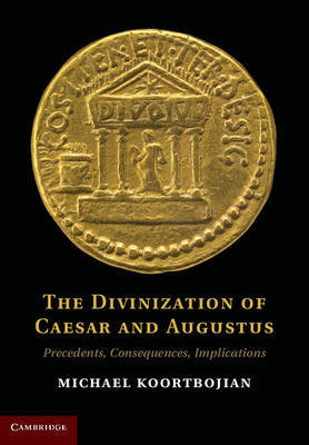 The Divinization of Caesar and Augustus by Michael Koortbojian