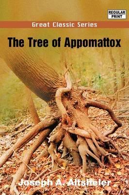 The Tree of Appomattox by Joseph A Altsheler