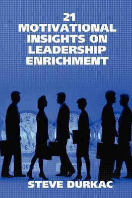 21 Motivational Insights on Leadership Enrichment by STEVE DURKAC