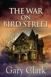 The War on Bird Street by Gary Clark