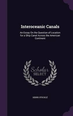 Interoceanic Canals by Henri. Stuckle