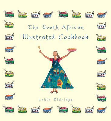 The South African Illustrated Cookbook by Lehla Eldridge