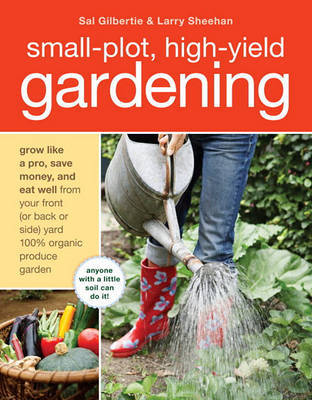 Small-Plot, High-Yield Gardening by Sal Gilbertie image