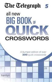 The Telegraph: All New Big Book of Quick Crosswords 5 by THE TELEGRAPH MEDIA GROUP