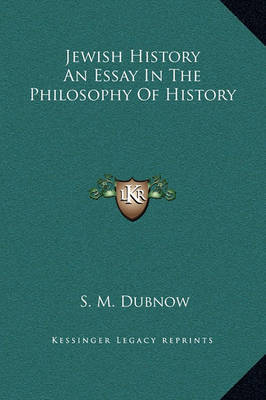 jewish history an essay on the philosophy of history Jewish history an essay in the philosophy of history, i write my master's thesis, creative writing phd scotland fevereiro 25, 2018 posted by.