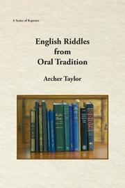 English Riddles in Oral Tradition by Archer Taylor