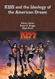 Kiss and the Ideology of the American Dream by Kieran James