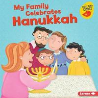 My Family Celebrates Hanukkah by Lisa Bullard