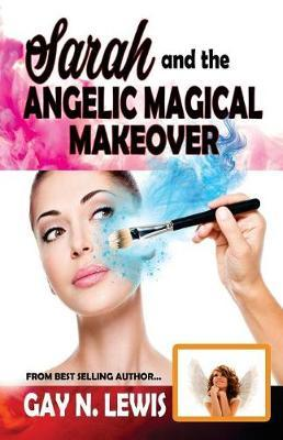 Sarah and the Angelic Magical Makeover by Gay N Lewis image