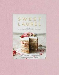 Sweet Laurel Cookbook by Laurel Gallucci