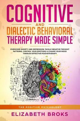 Cognitive and Dialectic Behavioral Therapy Made Simple by Elizabeth Broks
