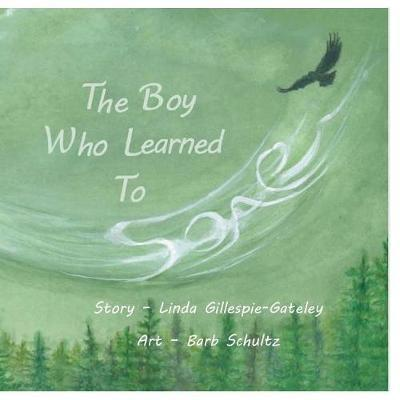 The Boy Who Learned To Soar by Linda Gillespie-Gateley