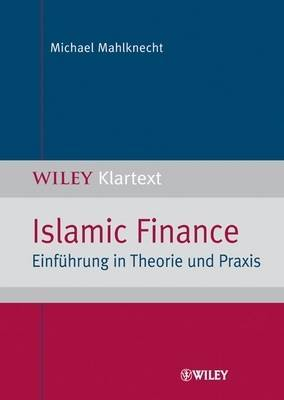 Islamic Finance: Einfuhrung in Theorie Und Praxis by Michael Mahlknecht image