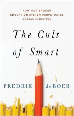 The Cult of Smart by Fredrik DeBoer
