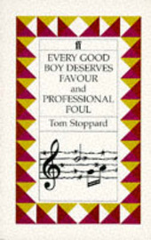 Every Good Boy Deserves Favour & Professional Foul by Tom Stoppard