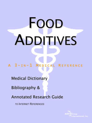 Food Additives - A Medical Dictionary, Bibliography, and Annotated Research Guide to Internet References by ICON Health Publications image