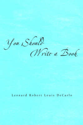 You Should Write a Book by Leonard Robert Louis DeCarlo image