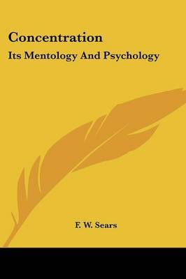 Concentration: Its Mentology and Psychology by F.W. Sears image
