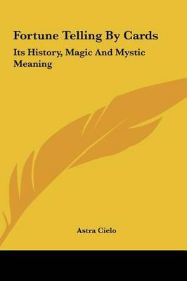 Fortune Telling by Cards: Its History, Magic and Mystic Meaning by Astra Cielo image