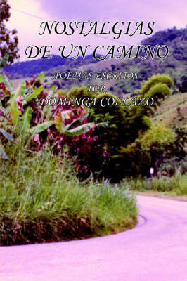 Nostalgias De UN Camino: Poemas Escritos by DOMINGA COLLAZO