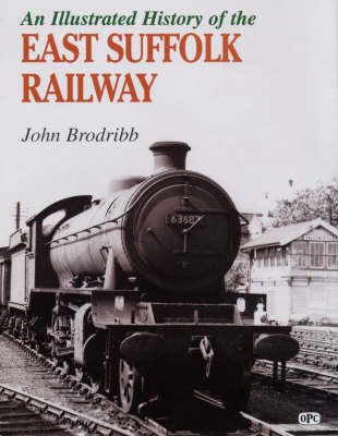 An Illustrated History of the East Suffolk Line by John Brodribb