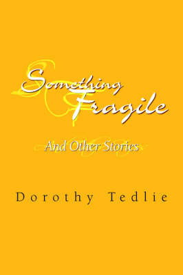Something Fragile by Dorothy Tedlie